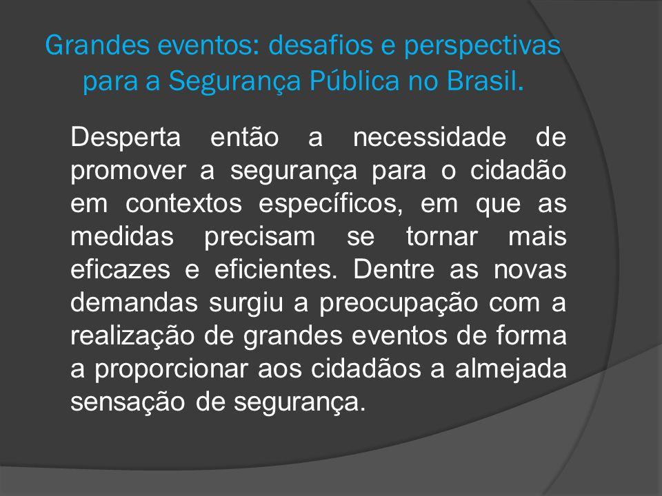 Grandes eventos: desafios e perspectivas para a Segurança Pública no Brasil. Desperta então a necessidade de promover a segurança para o cidadão em co