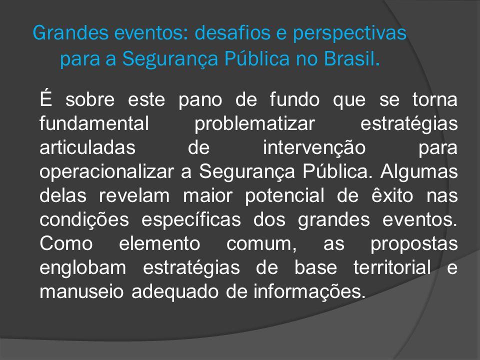 Grandes eventos: desafios e perspectivas para a Segurança Pública no Brasil. É sobre este pano de fundo que se torna fundamental problematizar estraté