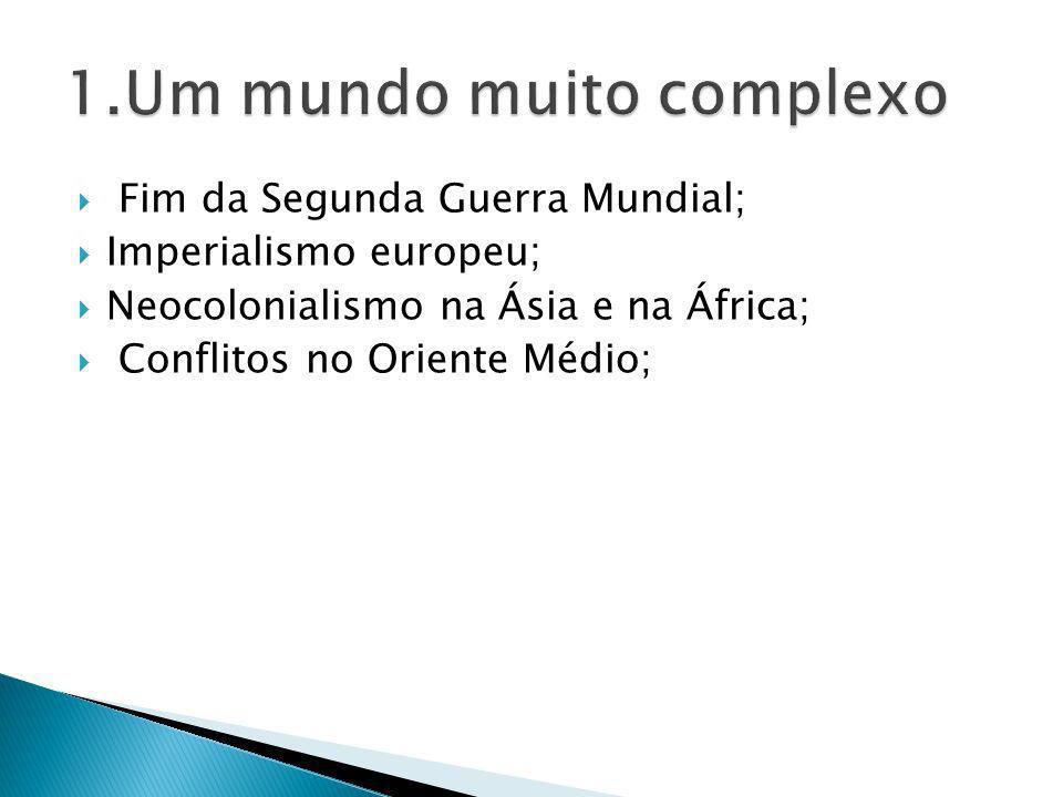 Fim da Segunda Guerra Mundial; Imperialismo europeu; Neocolonialismo na Ásia e na África; Conflitos no Oriente Médio;