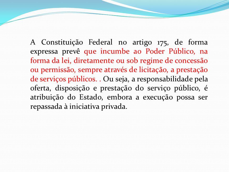 A Constituição Federal no artigo 175, de forma expressa prevê que incumbe ao Poder Público, na forma da lei, diretamente ou sob regime de concessão ou