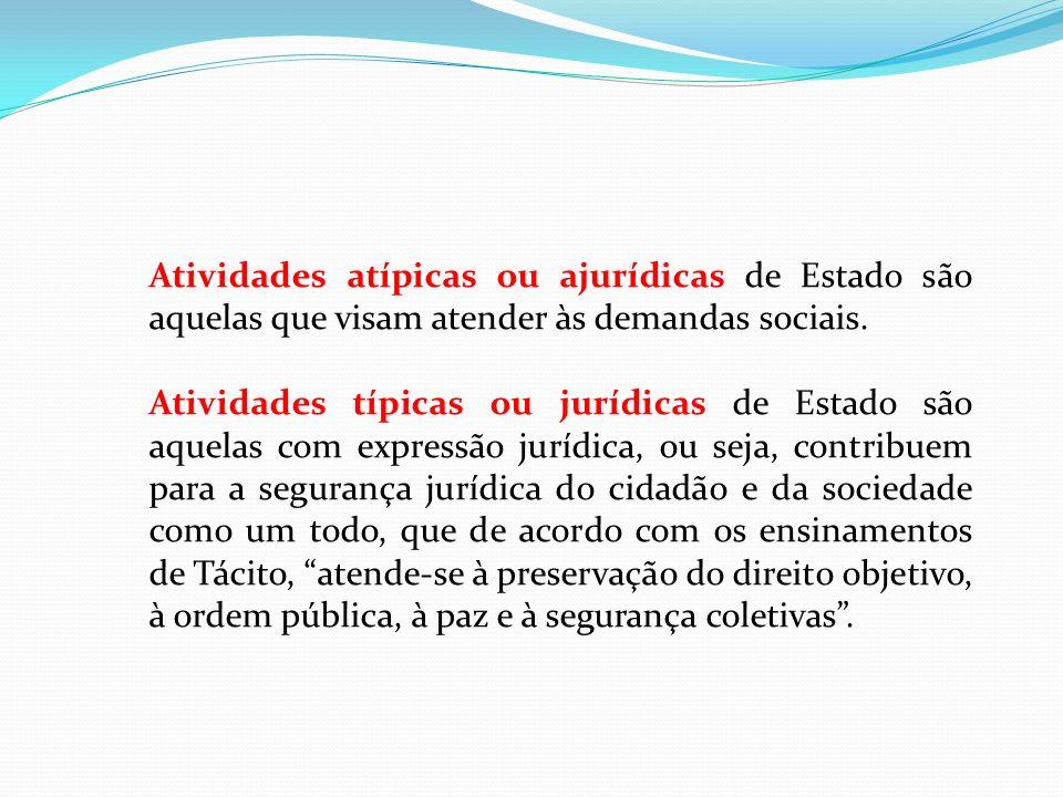Atividades atípicas ou ajurídicas de Estado são aquelas que visam atender às demandas sociais. Atividades típicas ou jurídicas de Estado são aquelas c