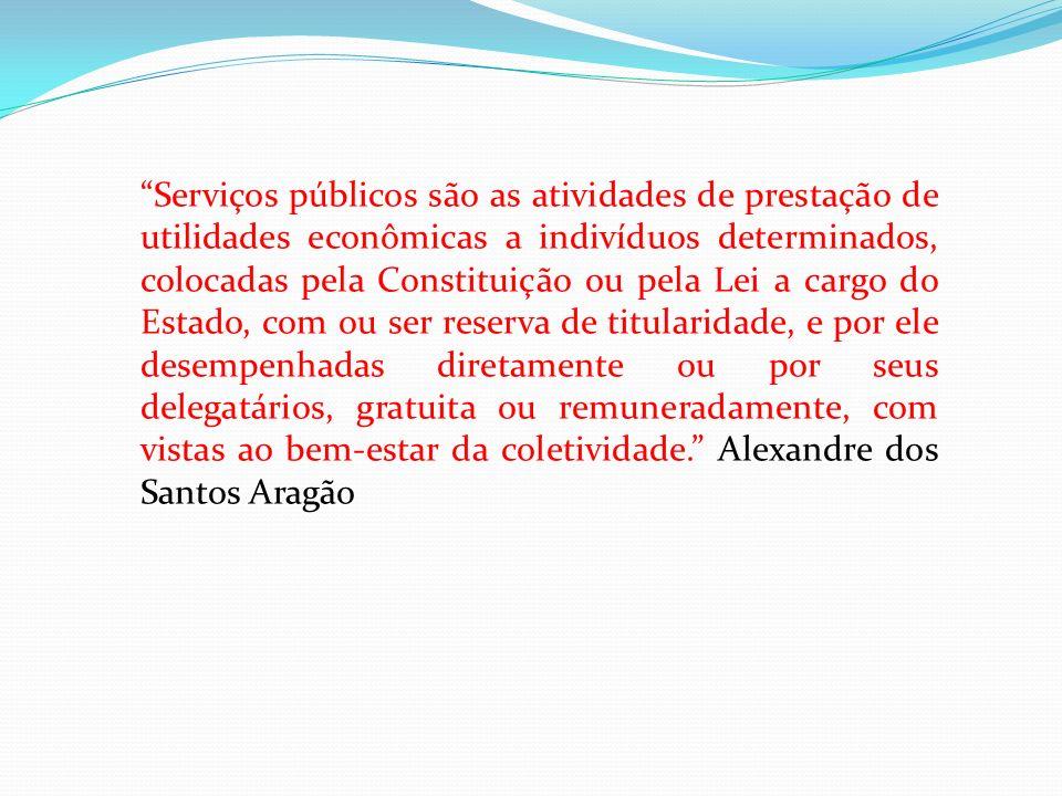 Serviços públicos são as atividades de prestação de utilidades econômicas a indivíduos determinados, colocadas pela Constituição ou pela Lei a cargo d