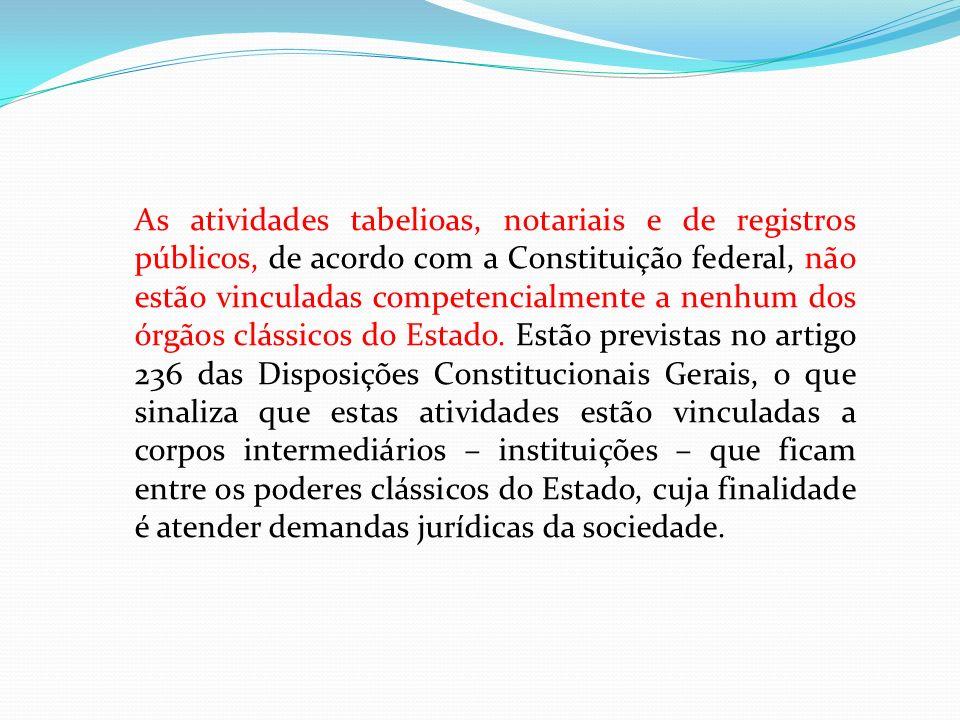 As atividades tabelioas, notariais e de registros públicos, de acordo com a Constituição federal, não estão vinculadas competencialmente a nenhum dos