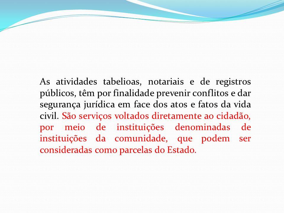 As atividades tabelioas, notariais e de registros públicos, têm por finalidade prevenir conflitos e dar segurança jurídica em face dos atos e fatos da