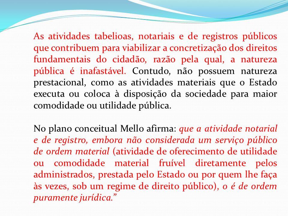 As atividades tabelioas, notariais e de registros públicos que contribuem para viabilizar a concretização dos direitos fundamentais do cidadão, razão