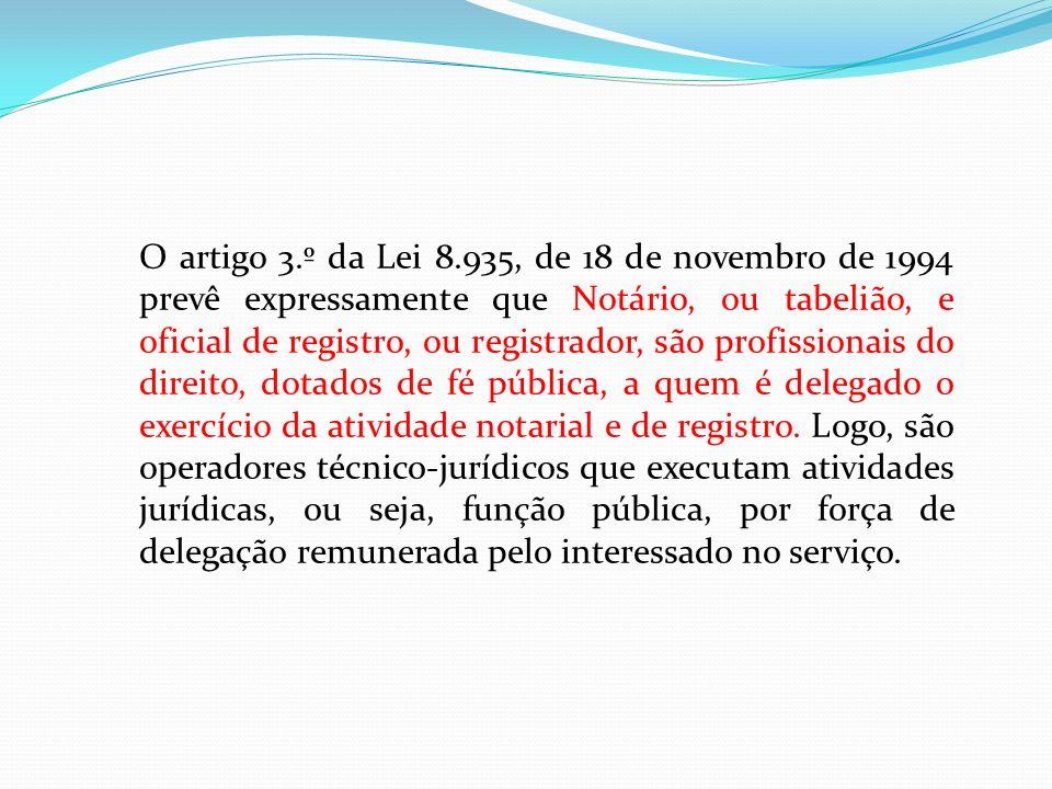 O artigo 3.º da Lei 8.935, de 18 de novembro de 1994 prevê expressamente que Notário, ou tabelião, e oficial de registro, ou registrador, são profissi
