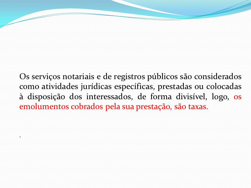 Os serviços notariais e de registros públicos são considerados como atividades jurídicas específicas, prestadas ou colocadas à disposição dos interess