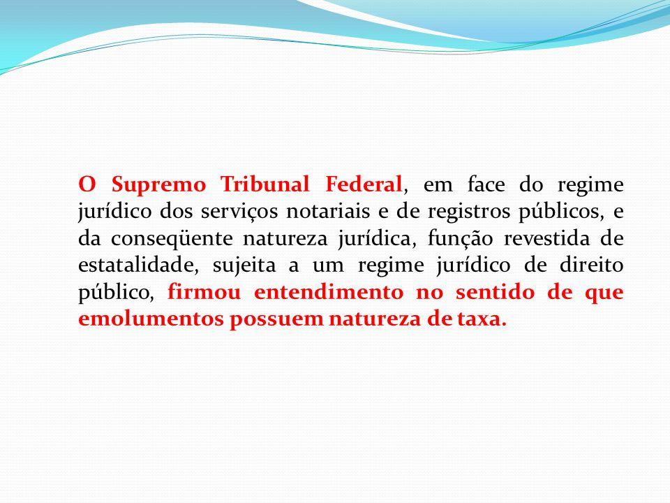 O Supremo Tribunal Federal, em face do regime jurídico dos serviços notariais e de registros públicos, e da conseqüente natureza jurídica, função reve