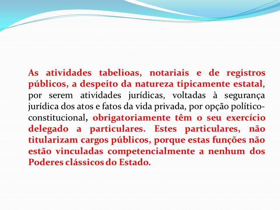 As atividades tabelioas, notariais e de registros públicos, a despeito da natureza tipicamente estatal, por serem atividades jurídicas, voltadas à seg