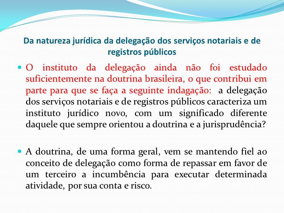 Da natureza jurídica da delegação dos serviços notariais e de registros públicos O instituto da delegação ainda não foi estudado suficientemente na do