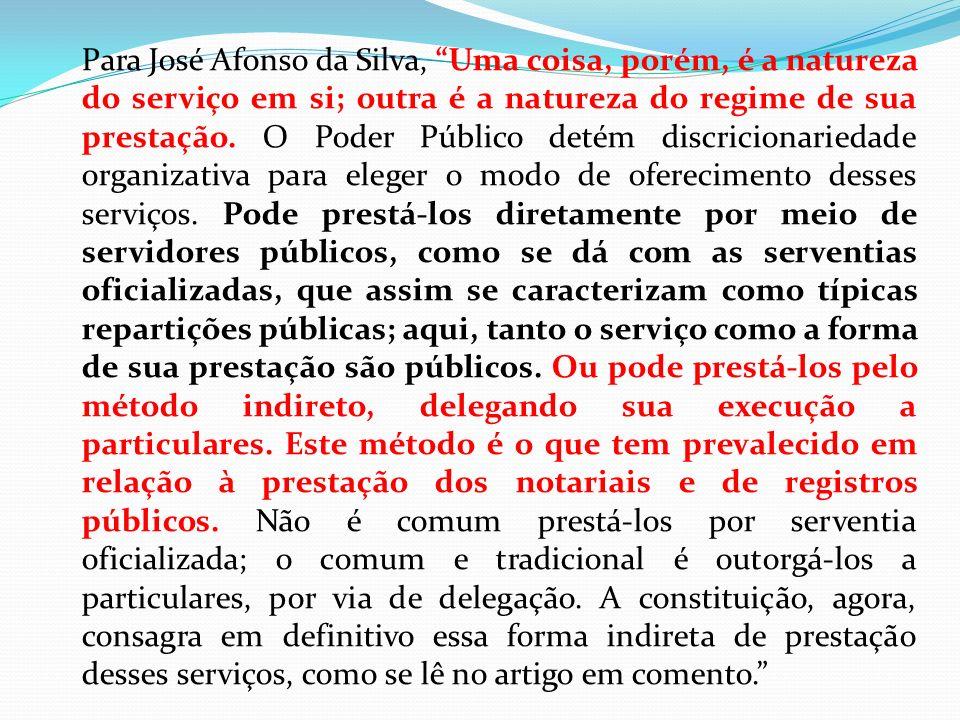 Para José Afonso da Silva, Uma coisa, porém, é a natureza do serviço em si; outra é a natureza do regime de sua prestação. O Poder Público detém discr