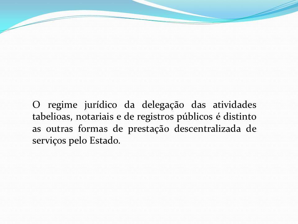 O regime jurídico da delegação das atividades tabelioas, notariais e de registros públicos é distinto as outras formas de prestação descentralizada de