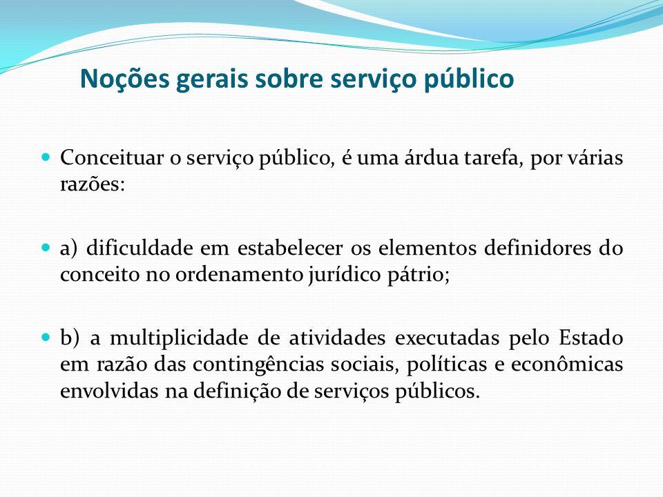 Noções gerais sobre serviço público Conceituar o serviço público, é uma árdua tarefa, por várias razões: a) dificuldade em estabelecer os elementos de