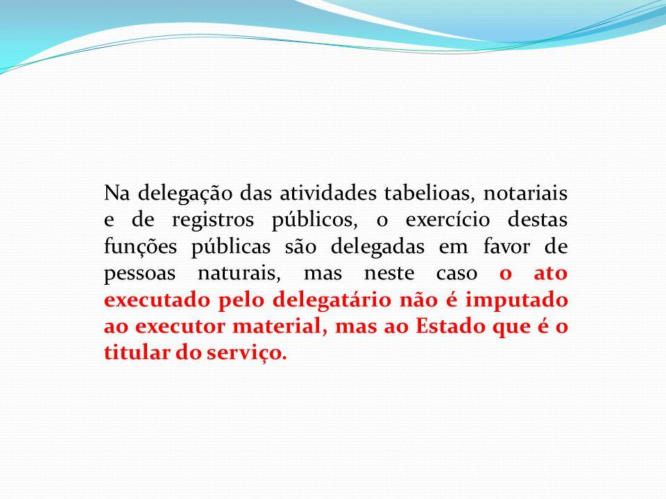 Na delegação das atividades tabelioas, notariais e de registros públicos, o exercício destas funções públicas são delegadas em favor de pessoas natura