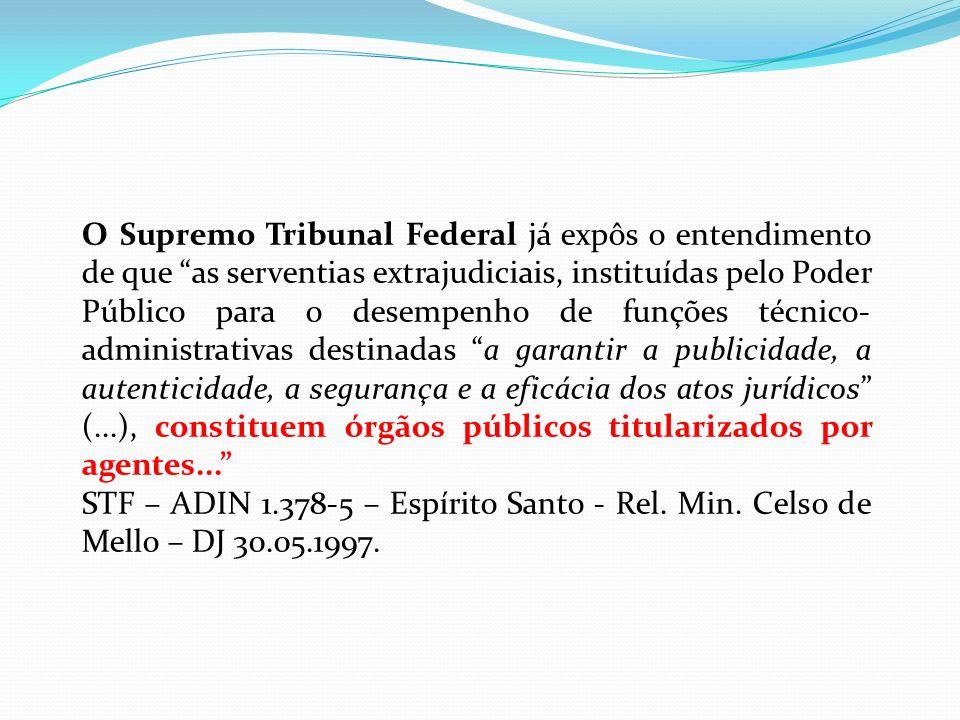O Supremo Tribunal Federal já expôs o entendimento de que as serventias extrajudiciais, instituídas pelo Poder Público para o desempenho de funções té