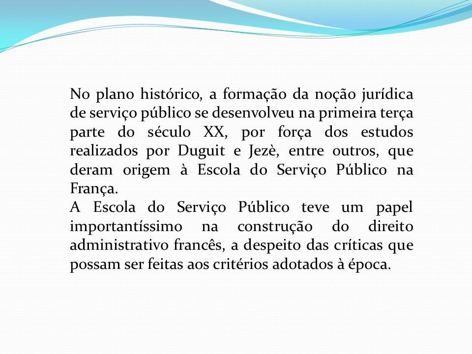No plano histórico, a formação da noção jurídica de serviço público se desenvolveu na primeira terça parte do século XX, por força dos estudos realiza