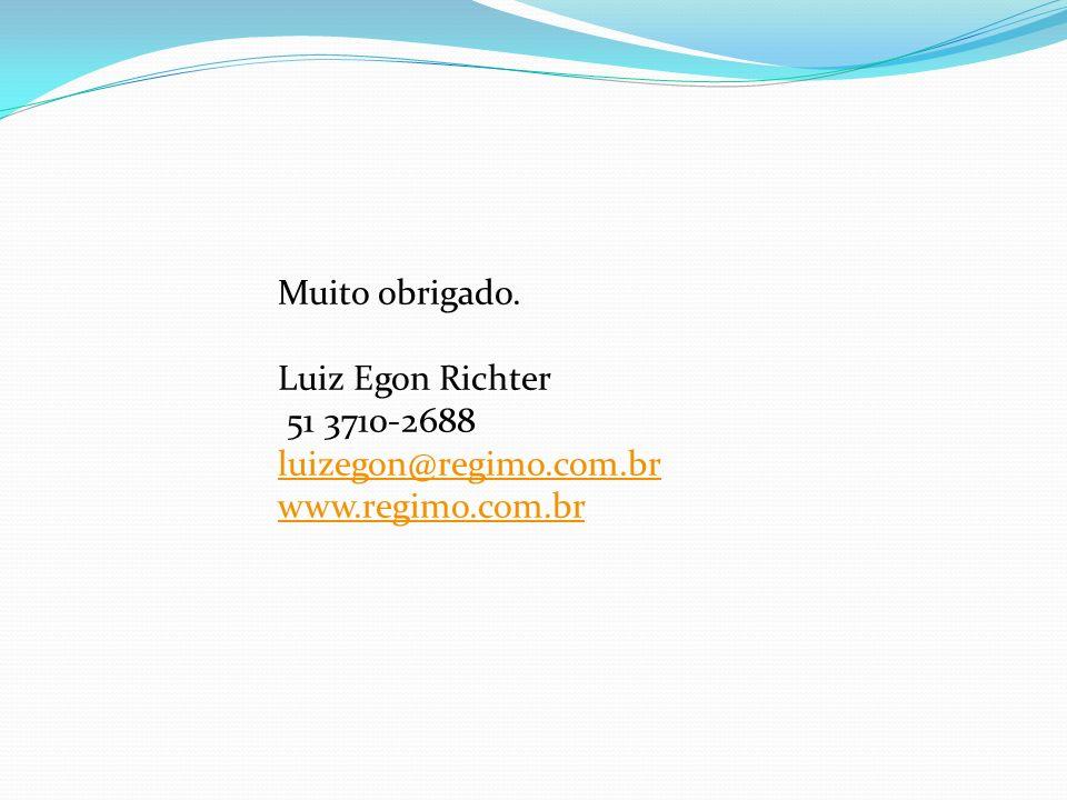 Muito obrigado. Luiz Egon Richter 51 3710-2688 luizegon@regimo.com.br www.regimo.com.br