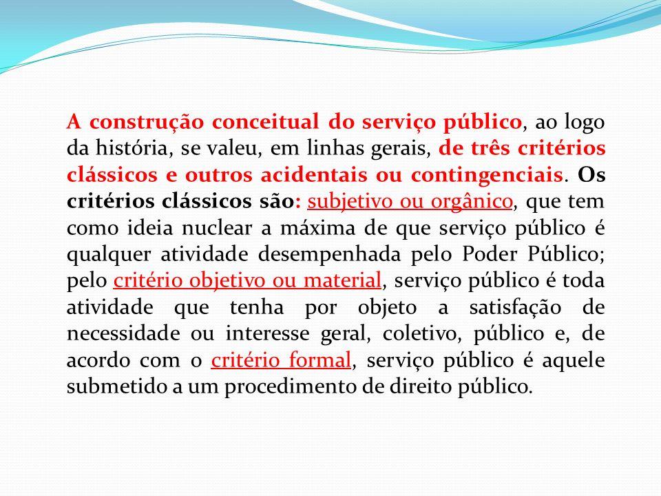 A construção conceitual do serviço público, ao logo da história, se valeu, em linhas gerais, de três critérios clássicos e outros acidentais ou contin