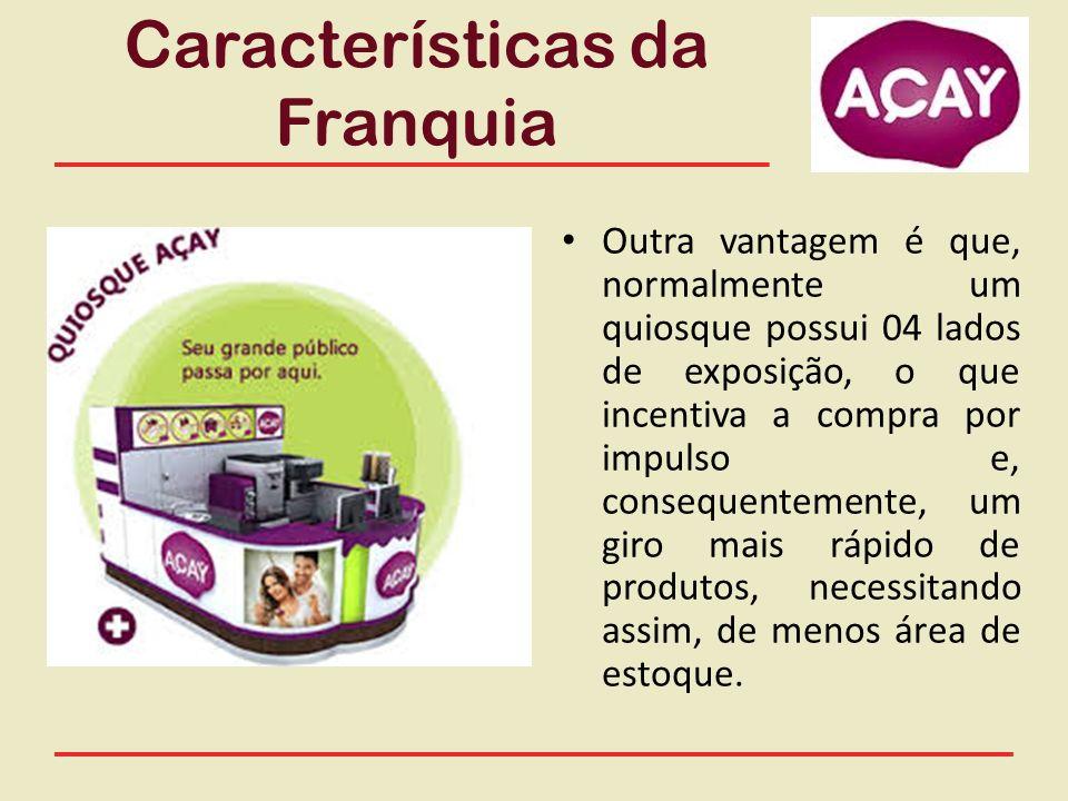 Características da Franquia Outra vantagem é que, normalmente um quiosque possui 04 lados de exposição, o que incentiva a compra por impulso e, conseq