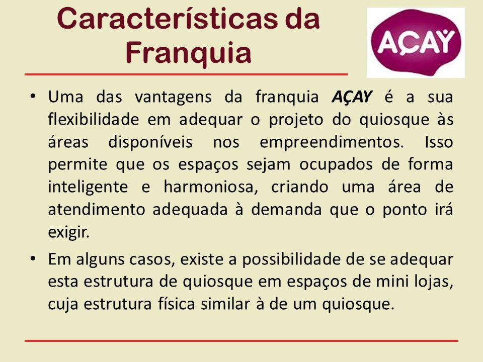 Características da Franquia Uma das vantagens da franquia AÇAY é a sua flexibilidade em adequar o projeto do quiosque às áreas disponíveis nos empreen