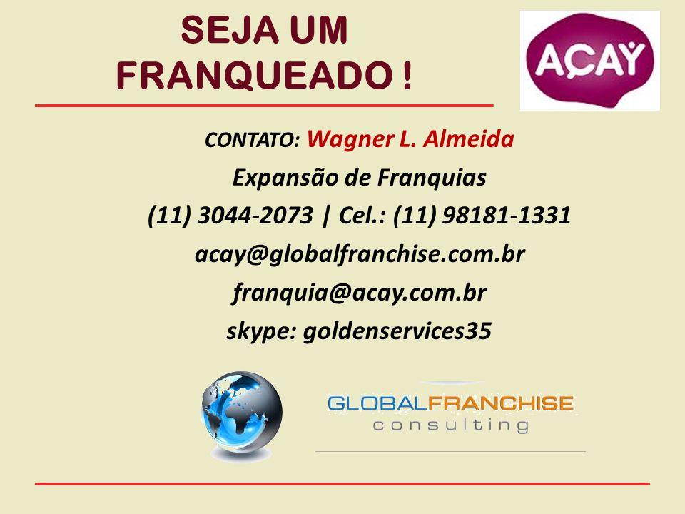 CONTATO: Wagner L. Almeida Expansão de Franquias (11) 3044-2073 | Cel.: (11) 98181-1331 acay@globalfranchise.com.br franquia@acay.com.br skype: golden