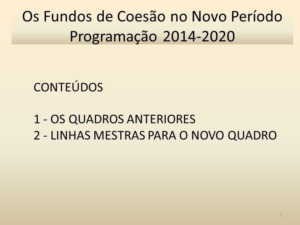 CONTEÚDOS 1 - OS QUADROS ANTERIORES 2 - LINHAS MESTRAS PARA O NOVO QUADRO 2 Os Fundos de Coesão no Novo Período Programação 2014-2020