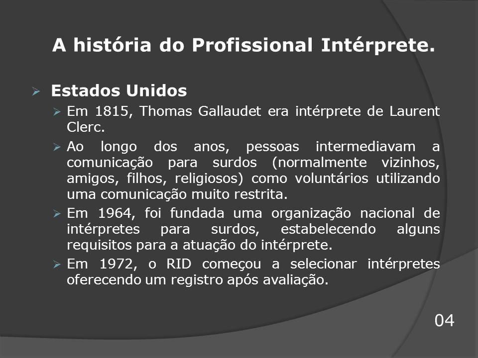 A história do Profissional Intérprete. Estados Unidos Em 1815, Thomas Gallaudet era intérprete de Laurent Clerc. Ao longo dos anos, pessoas intermedia