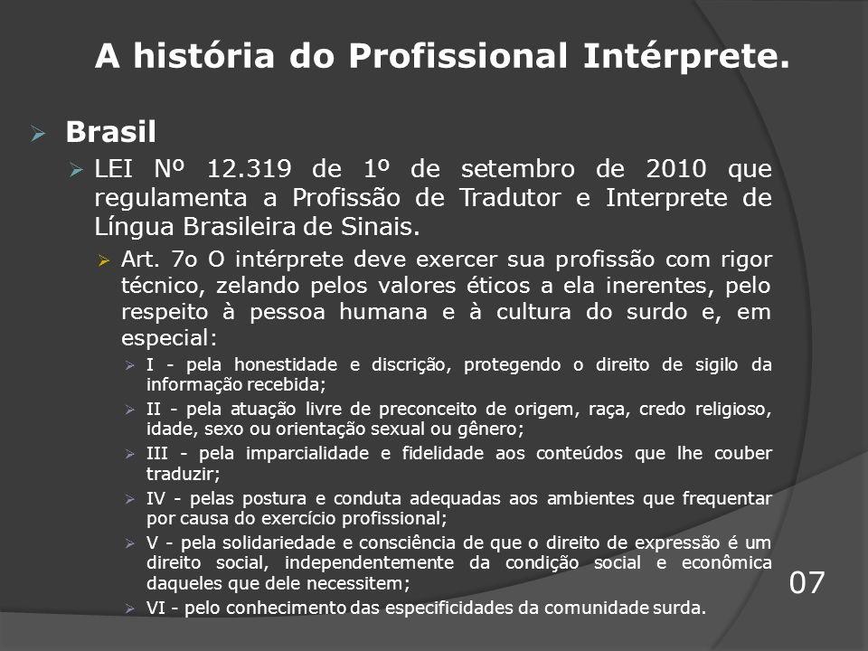A história do Profissional Intérprete. Brasil LEI Nº 12.319 de 1º de setembro de 2010 que regulamenta a Profissão de Tradutor e Interprete de Língua B