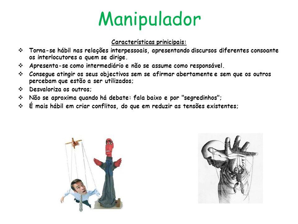Manipulador Características prinicipais: Torna-se hábil nas relações interpessoais, apresentando discursos diferentes consoante os interlocutores a qu