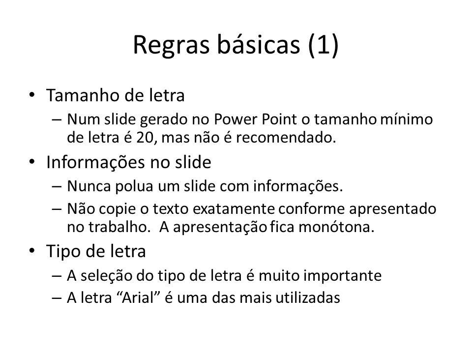 Regras básicas (1) Tamanho de letra – Num slide gerado no Power Point o tamanho mínimo de letra é 20, mas não é recomendado. Informações no slide – Nu