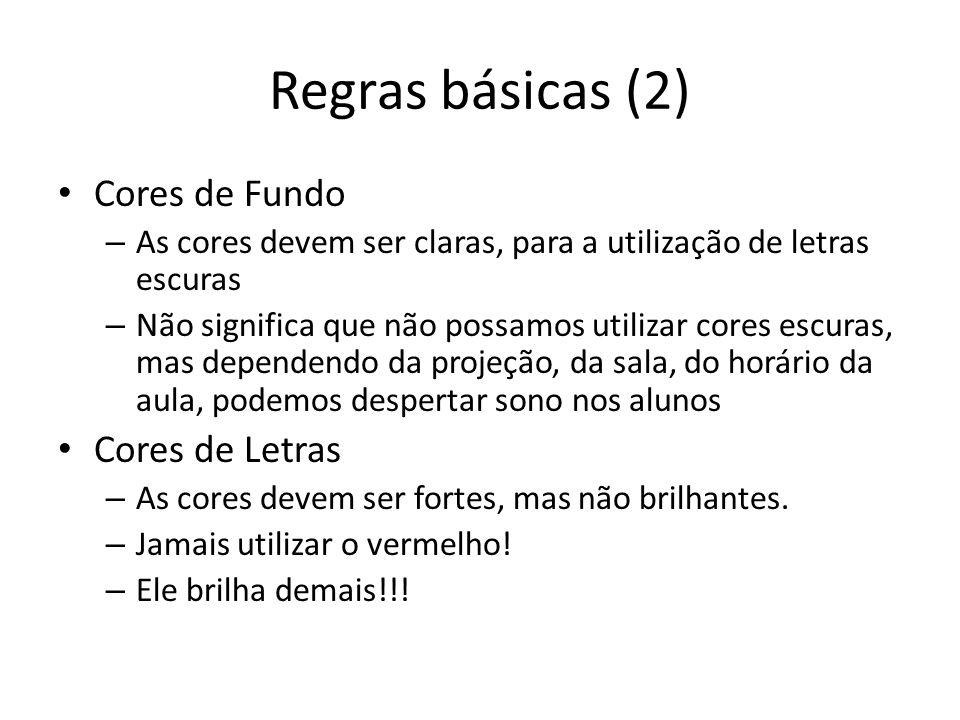 Regras básicas (2) Cores de Fundo – As cores devem ser claras, para a utilização de letras escuras – Não significa que não possamos utilizar cores esc