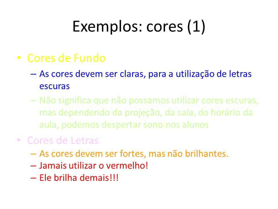 Exemplos: cores (1) Cores de Fundo – As cores devem ser claras, para a utilização de letras escuras – Não significa que não possamos utilizar cores es