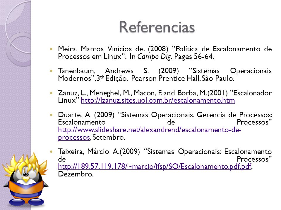 Referencias Meira, Marcos Vinícios de. (2008) Política de Escalonamento de Processos em Linux. In Campo Dig. Pages 56-64. Tanenbaum, Andrews S. (2009)