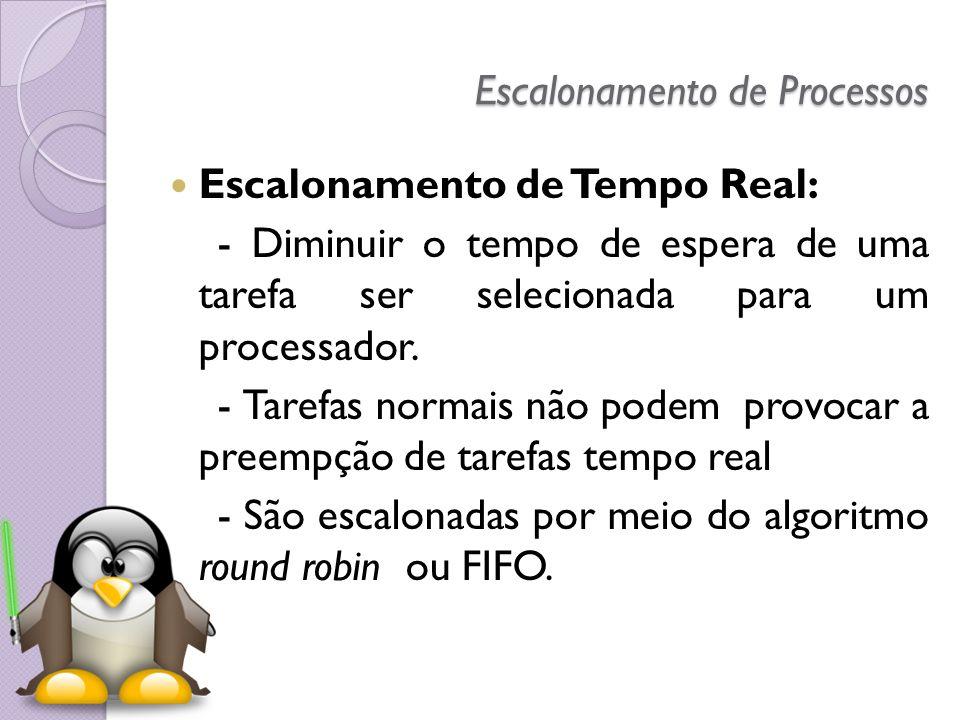 Escalonamento de Processos Escalonamento de Tempo Real: - Diminuir o tempo de espera de uma tarefa ser selecionada para um processador. - Tarefas norm