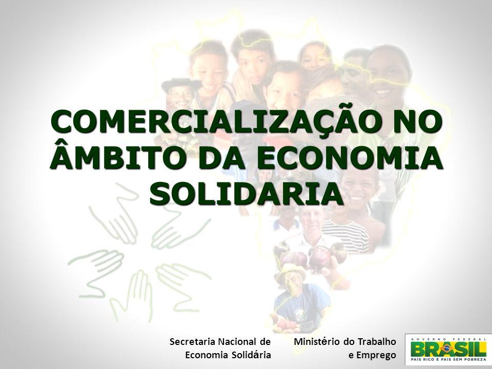 COMERCIALIZAÇÃO NO ÂMBITO DA ECONOMIA SOLIDARIA Secretaria Nacional de Economia Solid á ria Minist é rio do Trabalho e Emprego
