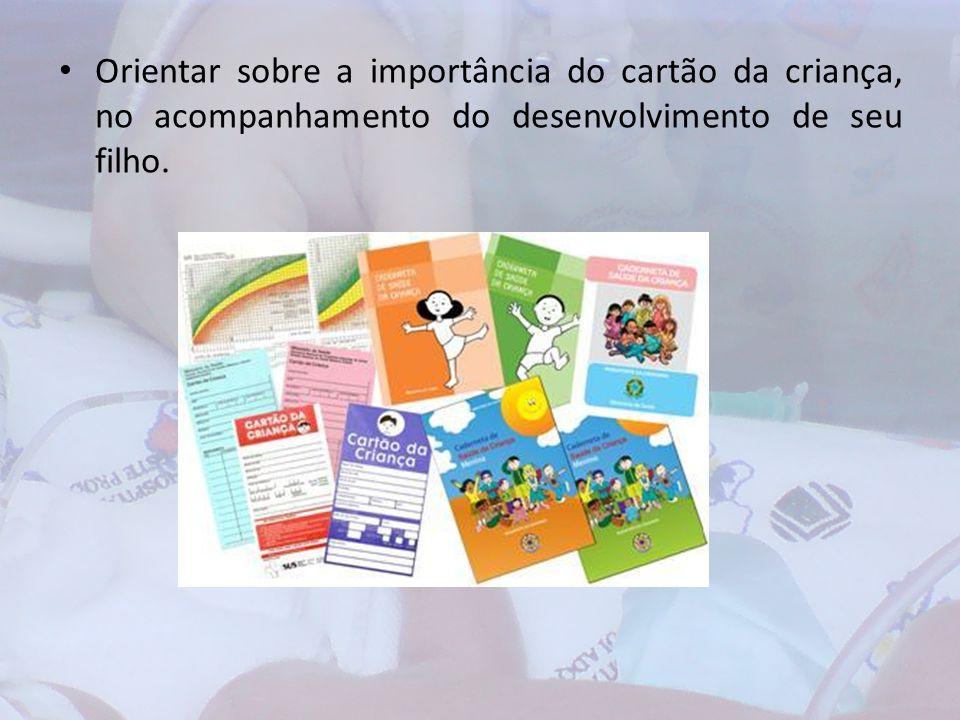 Orientar sobre a importância do cartão da criança, no acompanhamento do desenvolvimento de seu filho.