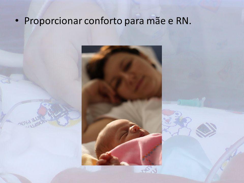 Proporcionar conforto para mãe e RN.