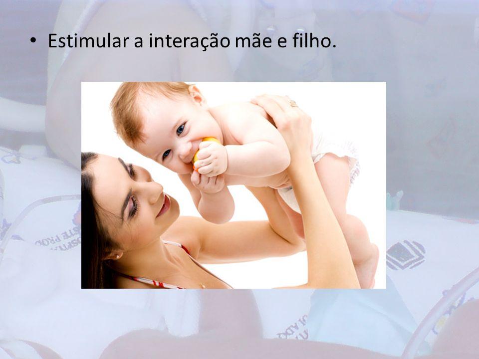 Estimular a interação mãe e filho.