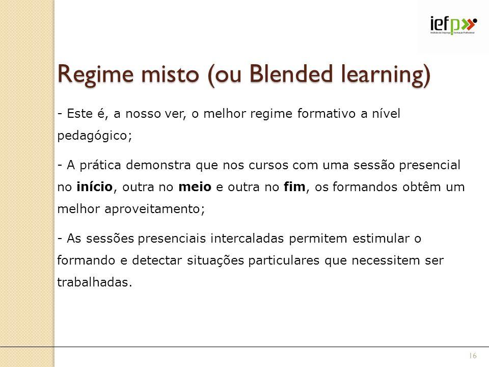 Regime misto (ou Blended learning) - Este é, a nosso ver, o melhor regime formativo a nível pedagógico; - A prática demonstra que nos cursos com uma s
