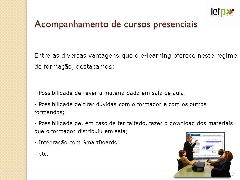 Acompanhamento de cursos presenciais Entre as diversas vantagens que o e-learning oferece neste regime de formação, destacamos: - Possibilidade de rev