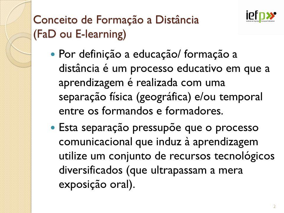 Conceito de Formação a Distância (FaD ou E-learning) Por definição a educação/ formação a distância é um processo educativo em que a aprendizagem é realizada com uma separação física (geográfica) e/ou temporal entre os formandos e formadores.