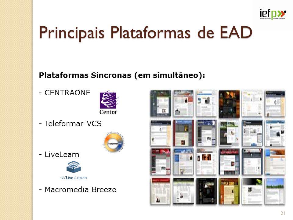 Principais Plataformas de EAD Plataformas Síncronas (em simultâneo): - CENTRAONE - Teleformar VCS - LiveLearn - Macromedia Breeze 21