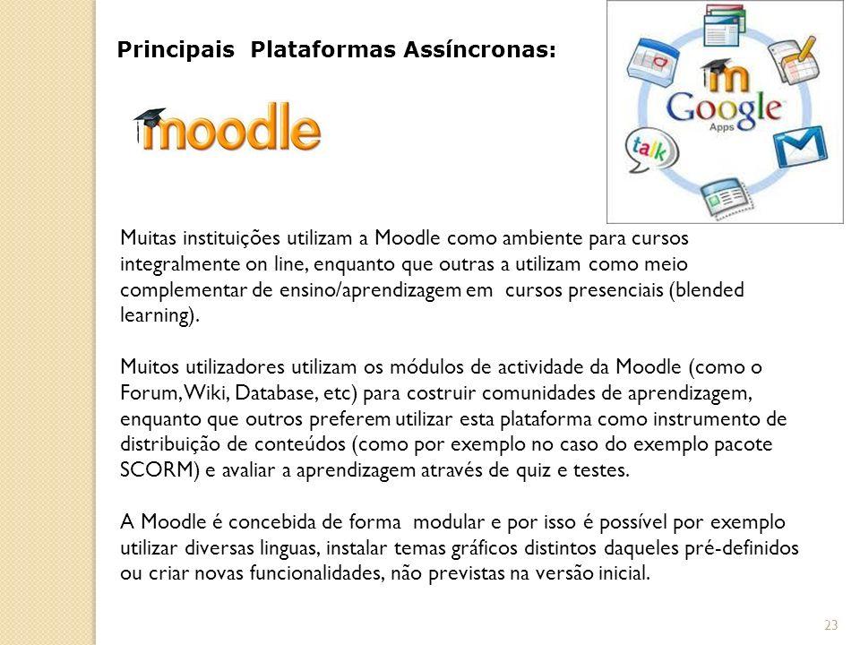 Principais Plataformas Assíncronas: Muitas instituições utilizam a Moodle como ambiente para cursos integralmente on line, enquanto que outras a utilizam como meio complementar de ensino/aprendizagem em cursos presenciais (blended learning).