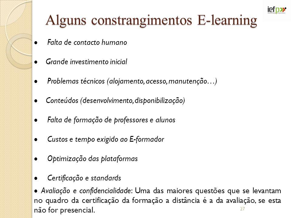 Alguns constrangimentos E-learning Falta de contacto humano Grande investimento inicial Problemas técnicos (alojamento, acesso, manutenção…) Conteúdos