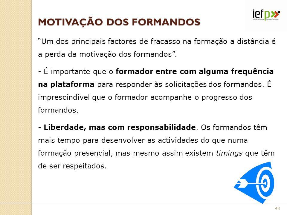 MOTIVAÇÃO DOS FORMANDOS Um dos principais factores de fracasso na formação a distância é a perda da motivação dos formandos.