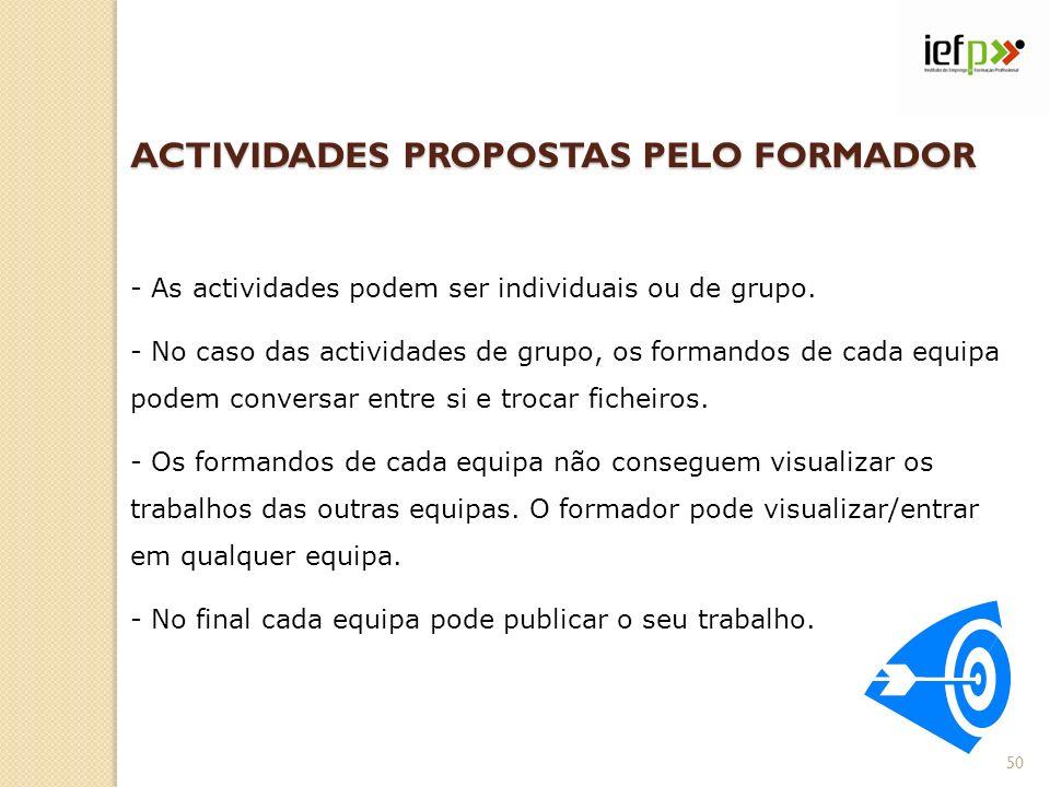 ACTIVIDADES PROPOSTAS PELO FORMADOR - As actividades podem ser individuais ou de grupo. - No caso das actividades de grupo, os formandos de cada equip