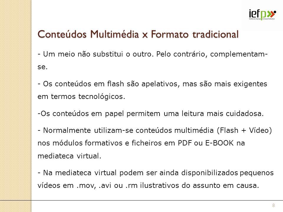 Conteúdos Multimédia x Formato tradicional - Um meio não substitui o outro. Pelo contrário, complementam- se. - Os conteúdos em flash são apelativos,