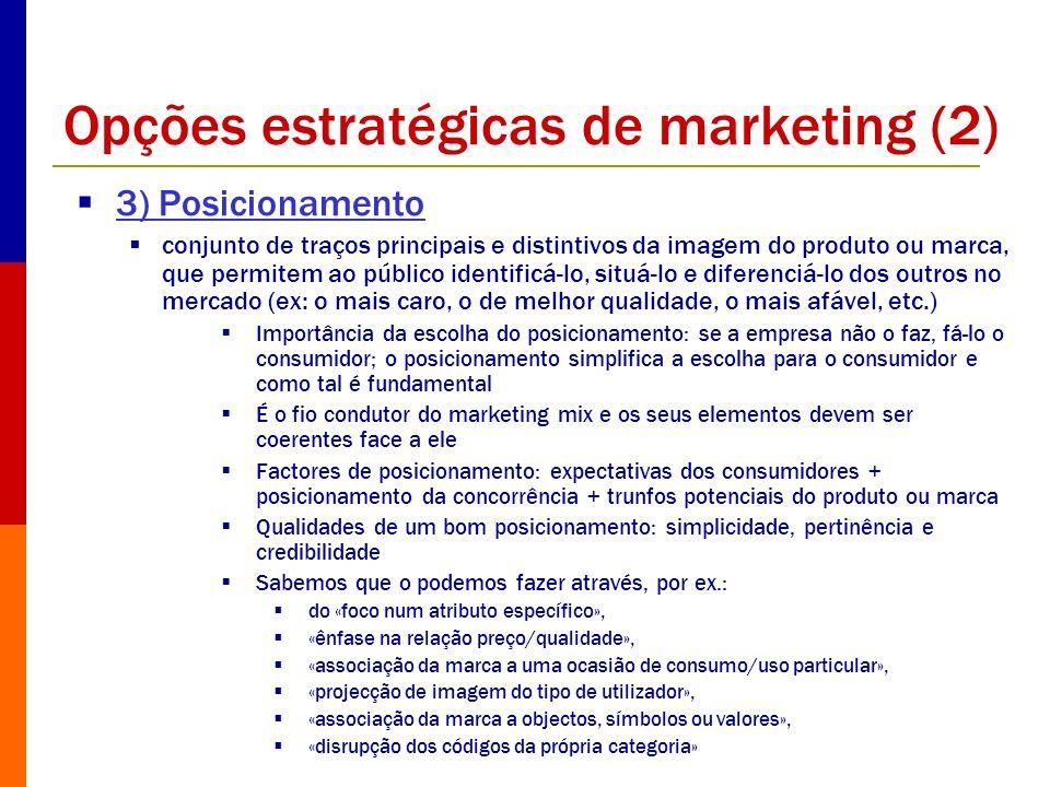 Opções estratégicas de marketing (2) 3) Posicionamento conjunto de traços principais e distintivos da imagem do produto ou marca, que permitem ao públ