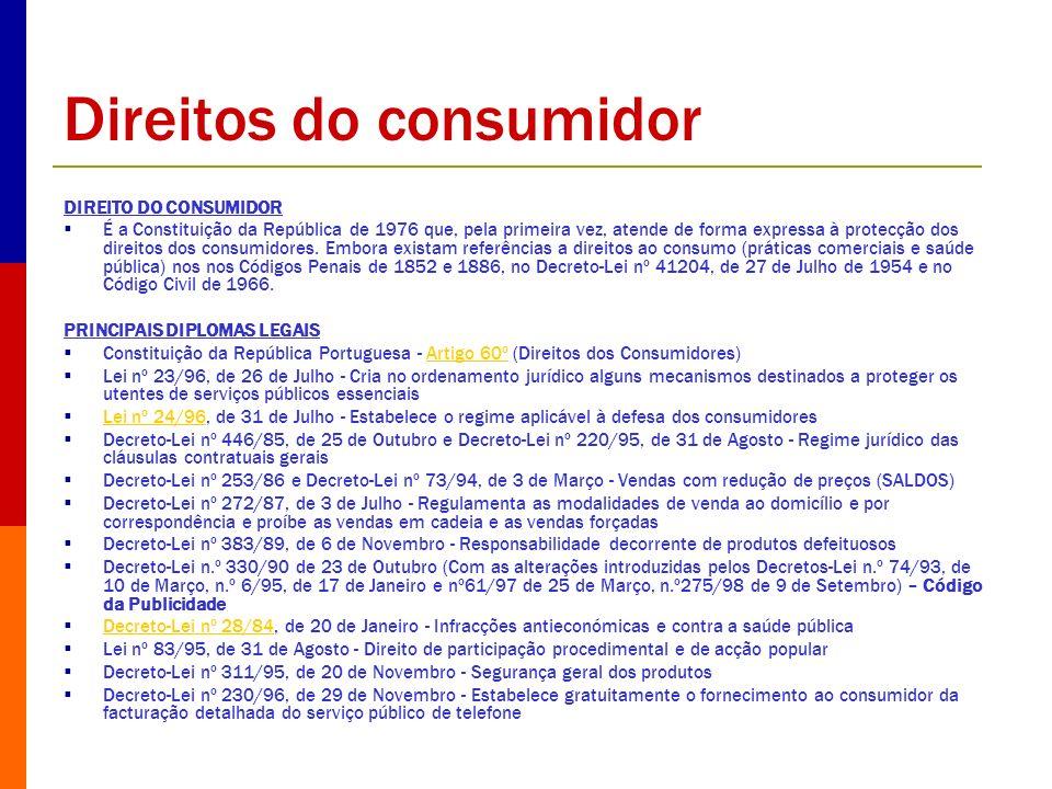 Direitos do consumidor DIREITO DO CONSUMIDOR É a Constituição da República de 1976 que, pela primeira vez, atende de forma expressa à protecção dos di