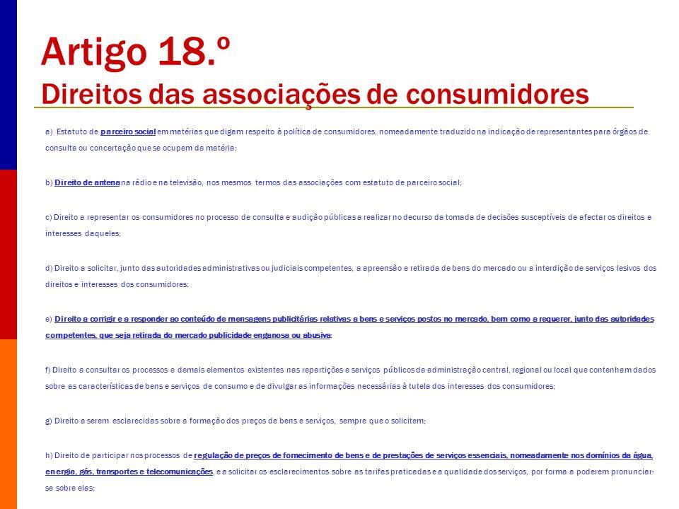 Artigo 18.º Direitos das associações de consumidores a) Estatuto de parceiro social em matérias que digam respeito à política de consumidores, nomeada